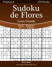 Sudoku de Flores Impresiones con Letra Grande - De Fácil a Experto - Volumen 6 - 276 Puzzles