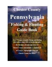 Chester County Pennsylvania Fishing & Floating Guide Book: Complete fishing and floating information for Chester County Pennsylvania