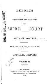 Reports of Cases Argued and Determined in the Supreme Court of the State of Montana from December Term 1868, to: Volume 32