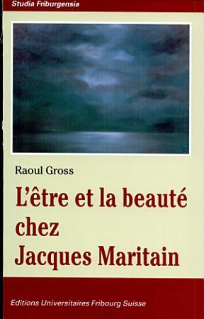 L   tre et la beaut   chez Jacques Maritain PDF