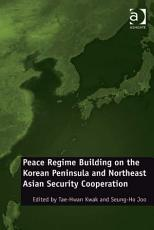 Peace Regime Building on the Korean Peninsula and Northeast Asian Security Cooperation PDF
