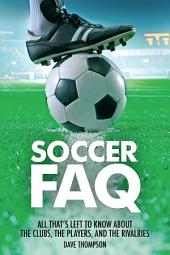 Soccer FAQ: All That's Left to Know About the Clubs, the Players, and the Rivalries