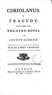 Coriolanus: A Tragedy. As it is Acted at the Theatre-Royal in Covent-Garden. By the Late James Thomson