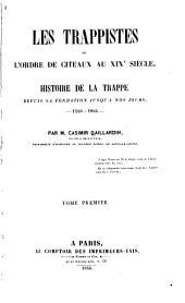 Les Trappistes, ou, L'Ordre de citeaux au XIXe siècle: histoire de la Trappe depuis sa fondation jusqu'a nos jours, 1140-1844, Volume1