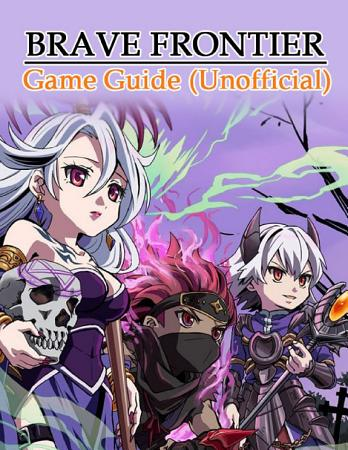 Brave Frontier Game Guide  Unofficial  PDF