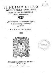 Il primo libro dell'opere toscane di M. Laura Battiferra degli Ammannati, alla illustrissima, ed eccellentissima signora, la duchessa di Fiorenza, e di Siena: Edizione 1,Volume 5