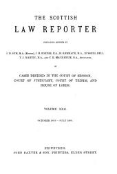 The Scottish Law Reporter: Continuing Reports ... of Cases Decided in the Court of Session, Court of Justiciary, Court of Teinds, and House of Lords, Volume 22