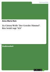 """Zu Christa Wolfs """"Der Geteilte Himmel"""". Rita Seidel sagt """"Ich"""""""