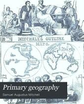 Primary Geography: An Easy Introduction to the Study of Geography; Designed for the Instruction of Children in Schools and Families ...