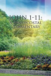 John 1-11: A Pentecostal Commentary
