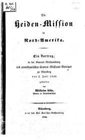 Die Heiden-Mission in Nord-Amerika: ein Vortrag, in der General-Versammlung des protestantischen Central-Missions-Vereines zu Nürnberg den 2. Juli 1846 gehalten