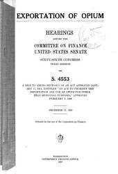Exportation of Opium: Hearings, Sixty-sixth Congress, Third Session on S. 4553, December 11, 1920 and January 12, 1921