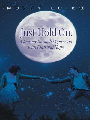 Just Hold On  A Journey through Depression with Faith and Hope