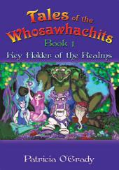 Tales of the Whosawhachits: Key Holder of the Realms, Book 1