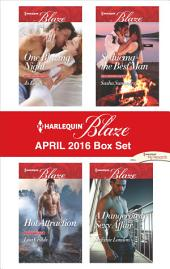 Harlequin Blaze April 2016 Box Set: One Blazing Night\Seducing the Best Man\Hot Attraction\A Dangerously Sexy Affair