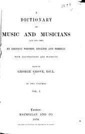 A Dictionary of Music and Musicians (A.D. 1450-1880) by Eminent Writers, English and Foreign: Volume 1
