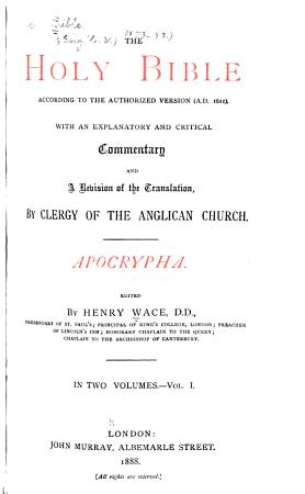 The Holy Bible  According to the Authorized Version  A  D  1611   with an Explanatory and Critical Commentary and a Revision of the Translation PDF