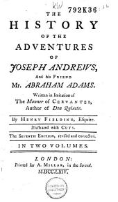 The History of the Adventures of Joseph Andrews, and His Friend Mr. Abraham Adams Written in Imitation of the Manner of Cervantes, Author of Don Quixote: Volume 1