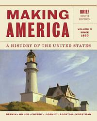 Making America A History Of The United States Volume 2 Since 1865 Brief Book PDF