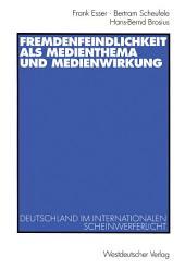 Fremdenfeindlichkeit als Medienthema und Medienwirkung: Deutschland im internationalen Scheinwerferlicht