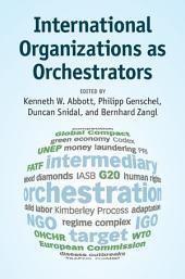 International Organizations as Orchestrators