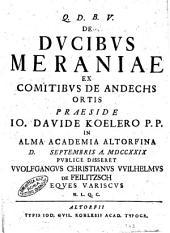 De ducibus Meraniae ex comitibus de Andechs ortis praeside Io. Davide Koelero p.p. in Alma Academia Altorfina d. Septembris a. 1729 publice disseret VVolfgangus Christianus VVilhelmus de Feilitzsch eques Variscus ...