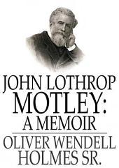 John Lothrop Motley: A Memoir