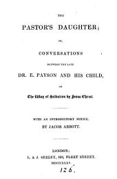 The pastor's daughter; or, Conversations between ... E. Payson and his child on the way of salvation by Jesus Christ