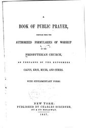 A Book of Public Prayer: Compiled from the Authorized Formularies of Worship of the Presbyterian Church