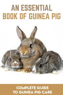 An Essential Book Of Guinea Pig Complete Guide To Guinea Pig Care PDF