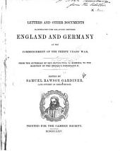 Letters and Other Documents Illustrating the Relations Between England and Germany at the Commencement of the Thirty Years' War: 1st Series From the outbreak of the revolution in Bohemia to the election of the emperor Ferdinand II