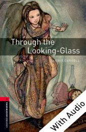 Through the Looking-Glass - With Audio Level 3 Oxford Bookworms Library: Edition 3