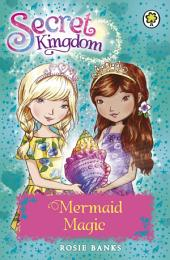 Secret Kingdom: Mermaid Magic: Book 32