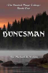 HUNTSMAN: Book One of The Hunted Mage Trilogy