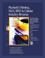 Plunkett s Wireless  Wi Fi  RFID   Cellular Industry Almanac PDF
