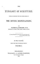 The Typology of Scripture: Viewed in Connection with the Entire Scheme of the Divine Dispensations, Volume 1