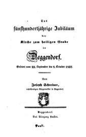 Das fünfhundertjährige Jubiläum der Kirche zum heiligen Grabe in Deggendorf: Gefeiert vom 29. September bis 8. October 1837