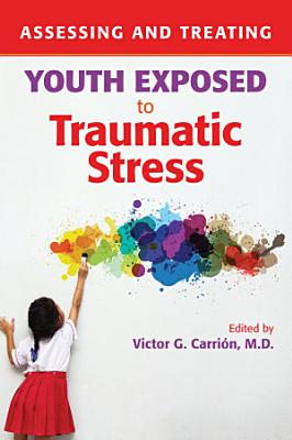 Assessing and Treating Youth Exposed to Traumatic Stress PDF