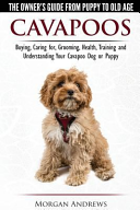 Cavapoos   The Owner s Guide From Puppy To Old Age   Buying  Caring For  Grooming  Health  Training and Understanding Your Cavapoo Dog Or Puppy PDF