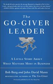 The Go-Giver Leader: A Little Story About What Matters Most in Business