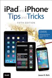 iPad and iPhone Tips and Tricks (Covers iPads and iPhones running iOS9): Edition 5