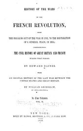 History of the Wars of the French Revolution ...: Comprehending the Civil History of Great Britain and France During that Period, with an Original History of the Last War Between the United States and Great Britain by William Grimshaw, Volume 2