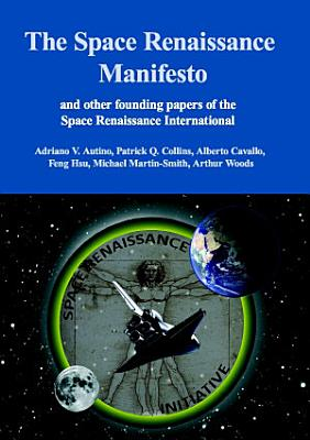 The Space Renaissance Manifesto and Other Founding Papers of the Space Renaissance International PDF