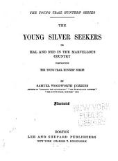 The Young Silver Seekers: Or, Hal and Ned in the Marvellous Country. Completing the Young Trail Hunters' Series