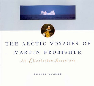 Arctic Voyages of Martin Frobisher