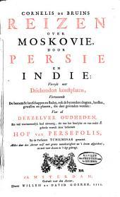 Reizen over Moskovie, door Persie en Indië: verrykt met 300 konstplaten, vertoonende de beroemste lantschappen en steden ... dragten, beeste, ... voor al derzelver oudheden, en ... die ... Hof van Persepolis, ...;