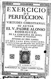 Exercicio de perfeccion y virtudes christianas, su autor ... Alonzo Rodriguez ...: dividido en tres partes