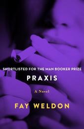 Praxis: A Novel