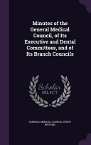 Minutes of the General Medical Council  of Its Executive and Dental Committees  and of Its Branch Councils PDF