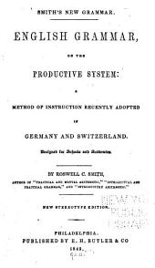 English Grammar, on the Productive System: A Method of Instruction Recently Adopted in Germany and Switzerland : Designed for Schools and Academies